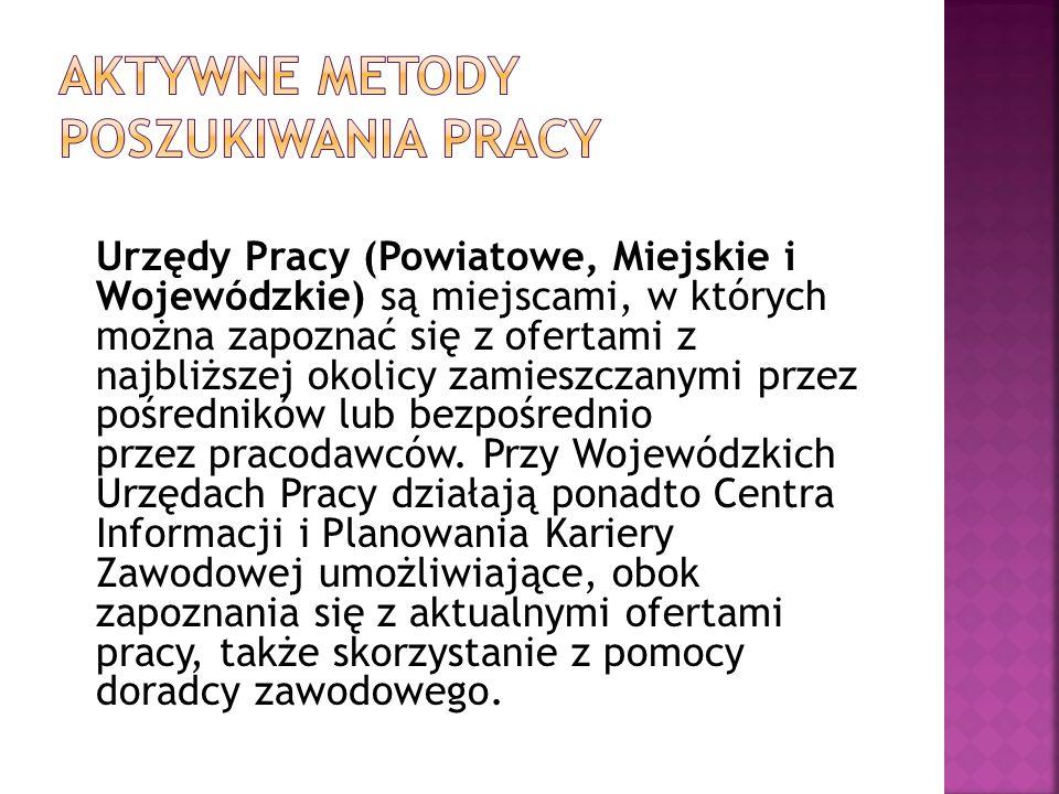 Urzędy Pracy (Powiatowe, Miejskie i Wojewódzkie) są miejscami, w których można zapoznać się z ofertami z najbliższej okolicy zamieszczanymi przez pośr