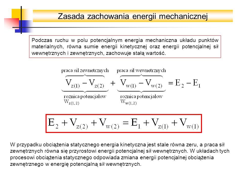 Zasada zachowania energii mechanicznej Podczas ruchu w polu potencjalnym energia mechaniczna układu punktów materialnych, równa sumie energii kinetycznej oraz energii potencjalnej sił wewnętrznych i zewnętrznych, zachowuje stałą wartość.