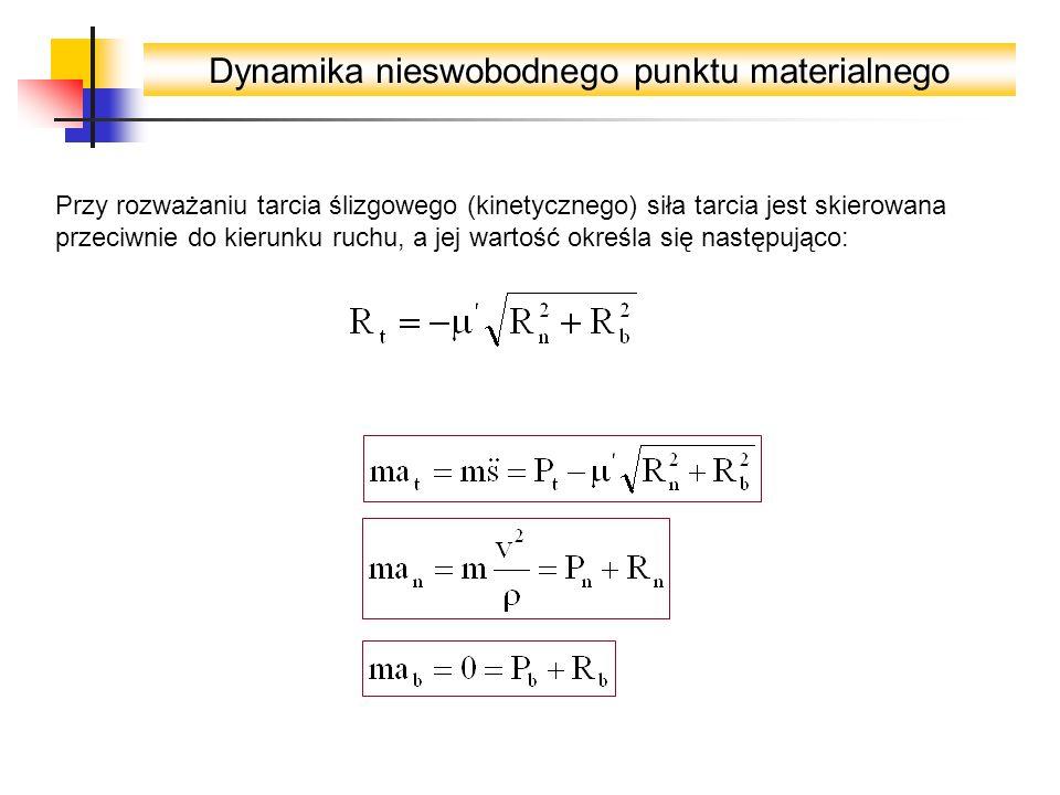 Dynamika nieswobodnego punktu materialnego Przy rozważaniu tarcia ślizgowego (kinetycznego) siła tarcia jest skierowana przeciwnie do kierunku ruchu, a jej wartość określa się następująco:
