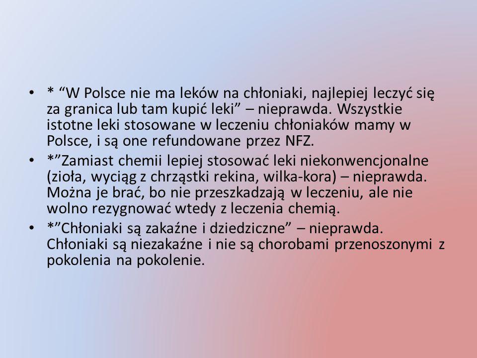 """* """"W Polsce nie ma leków na chłoniaki, najlepiej leczyć się za granica lub tam kupić leki"""" – nieprawda. Wszystkie istotne leki stosowane w leczeniu ch"""