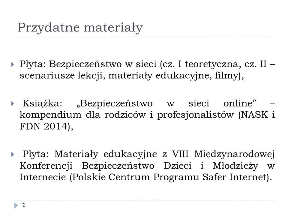 """Przydatne materiały  Płyta: Bezpieczeństwo w sieci (cz. I teoretyczna, cz. II – scenariusze lekcji, materiały edukacyjne, filmy),  Książka: """"Bezpiec"""