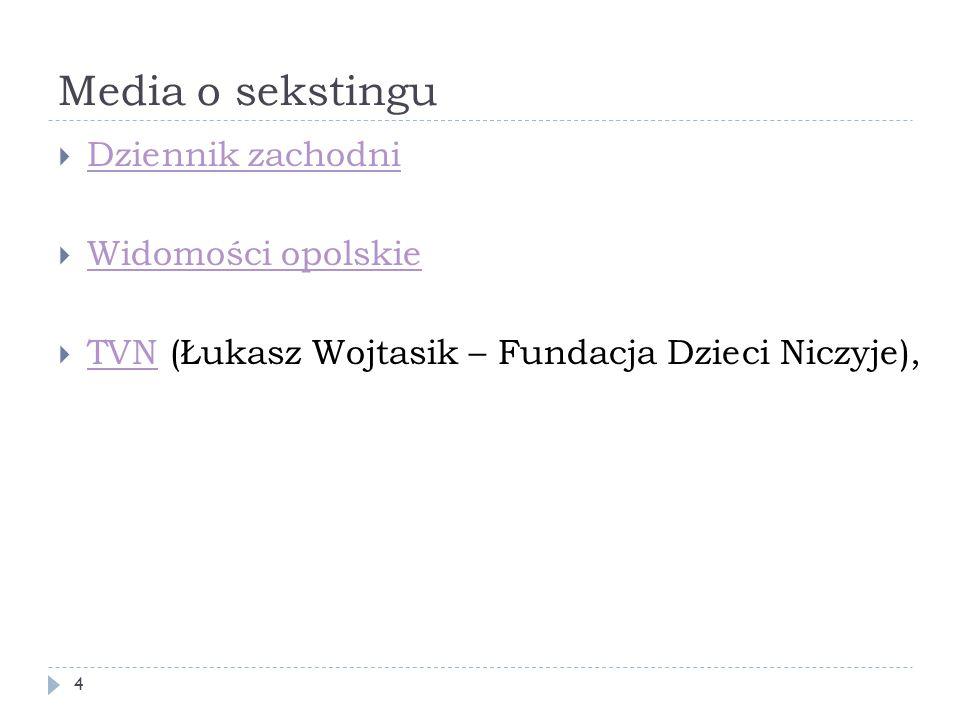 Media o sekstingu 4  Dziennik zachodni Dziennik zachodni  Widomości opolskie Widomości opolskie  TVN (Łukasz Wojtasik – Fundacja Dzieci Niczyje), T