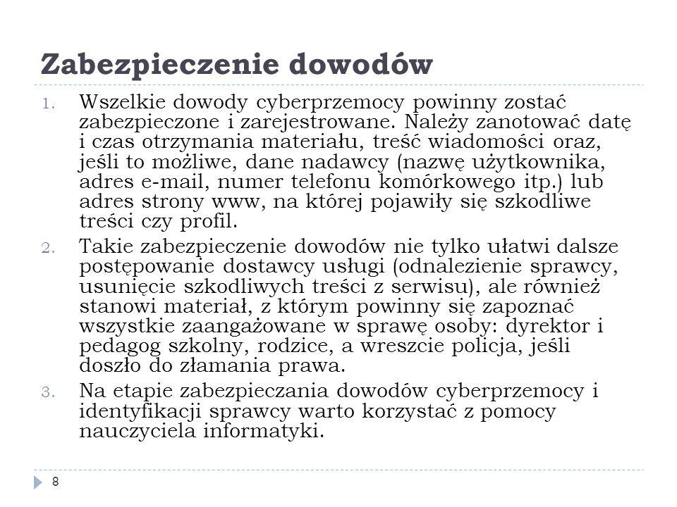 Zabezpieczenie dowodów 1. Wszelkie dowody cyberprzemocy powinny zostać zabezpieczone i zarejestrowane. Należy zanotować datę i czas otrzymania materia