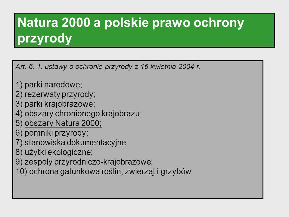 Natura 2000 a polskie prawo ochrony przyrody Art. 6. 1. ustawy o ochronie przyrody z 16 kwietnia 2004 r. 1) parki narodowe; 2) rezerwaty przyrody; 3)