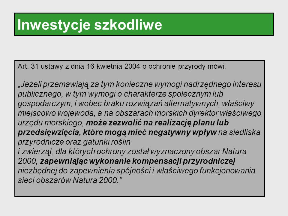 """Inwestycje szkodliwe Art. 31 ustawy z dnia 16 kwietnia 2004 o ochronie przyrody mówi: """"Jeżeli przemawiają za tym konieczne wymogi nadrzędnego interesu"""