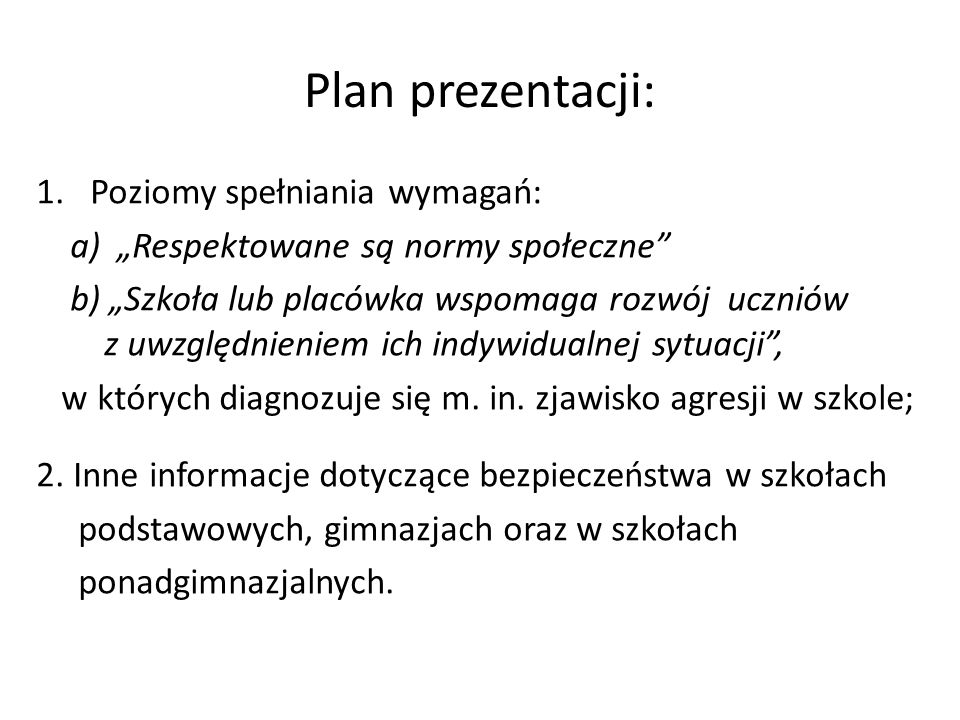 """Plan prezentacji: 1.Poziomy spełniania wymagań: a) """"Respektowane są normy społeczne b) """"Szkoła lub placówka wspomaga rozwój uczniów z uwzględnieniem ich indywidualnej sytuacji , w których diagnozuje się m."""