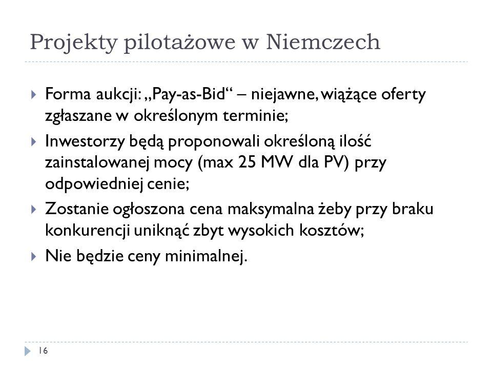 """Projekty pilotażowe w Niemczech 16  Forma aukcji: """"Pay-as-Bid"""" – niejawne, wiążące oferty zgłaszane w określonym terminie;  Inwestorzy będą proponow"""