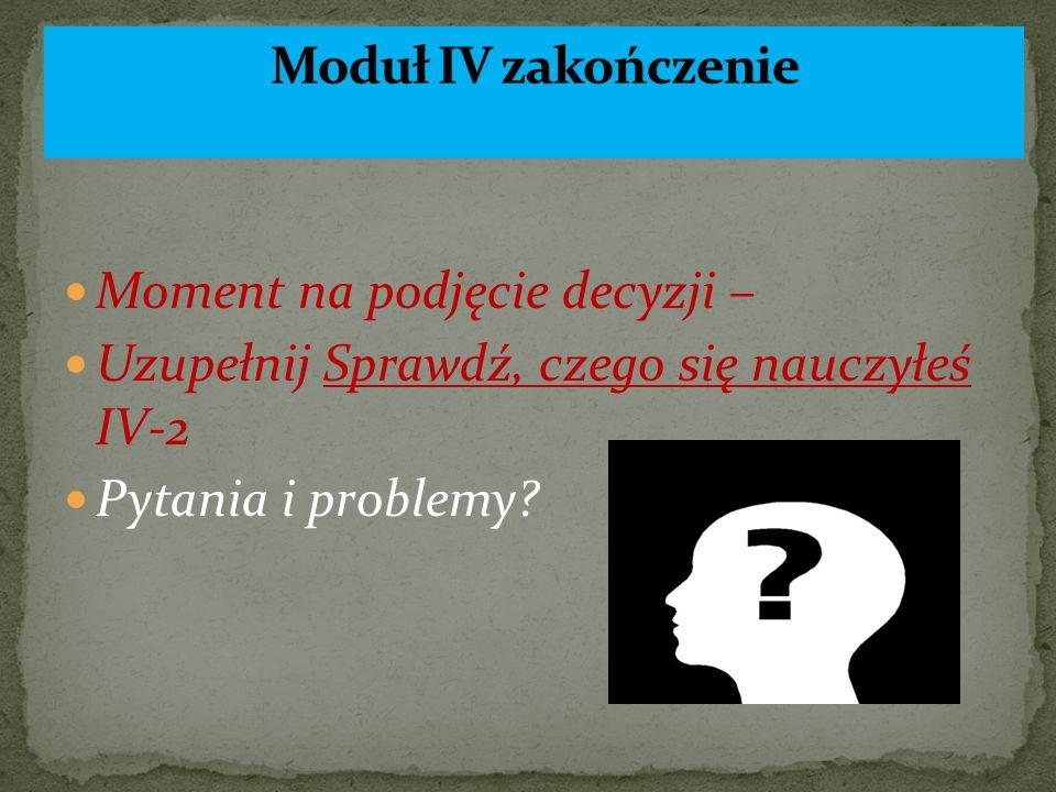 Moment na podjęcie decyzji – Uzupełnij Sprawdź, czego się nauczyłeś IV-2 Pytania i problemy?