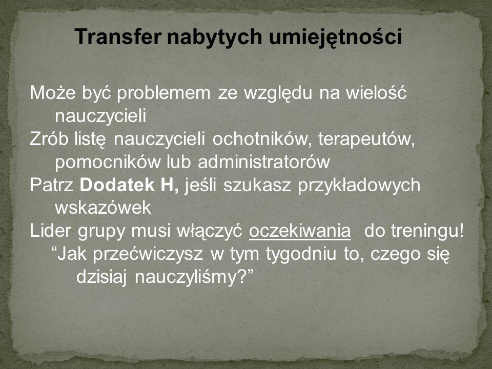 Transfer nabytych umiejętności Może być problemem ze względu na wielość nauczycieli Zrób listę nauczycieli ochotników, terapeutów, pomocników lub admi