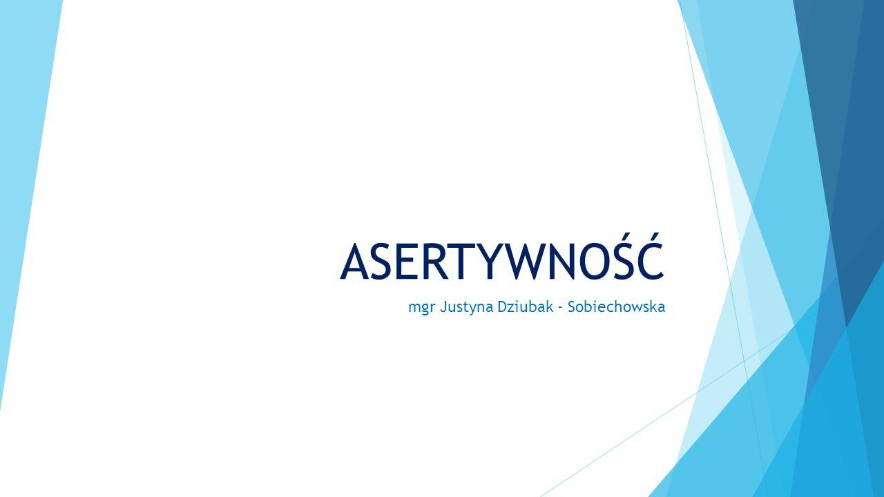 ASERTYWNOŚĆ mgr Justyna Dziubak - Sobiechowska