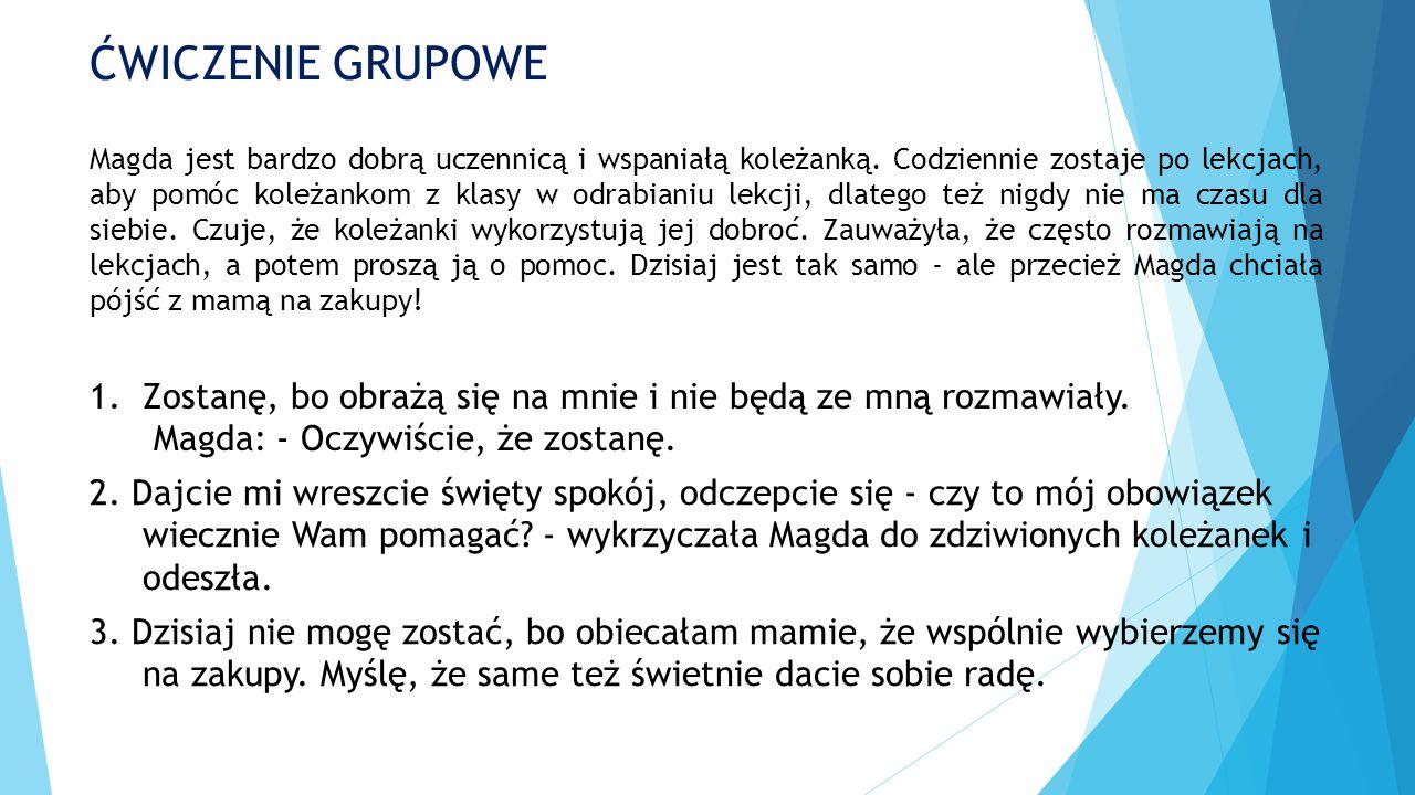 ĆWICZENIE GRUPOWE Magda jest bardzo dobrą uczennicą i wspaniałą koleżanką. Codziennie zostaje po lekcjach, aby pomóc koleżankom z klasy w odrabianiu l