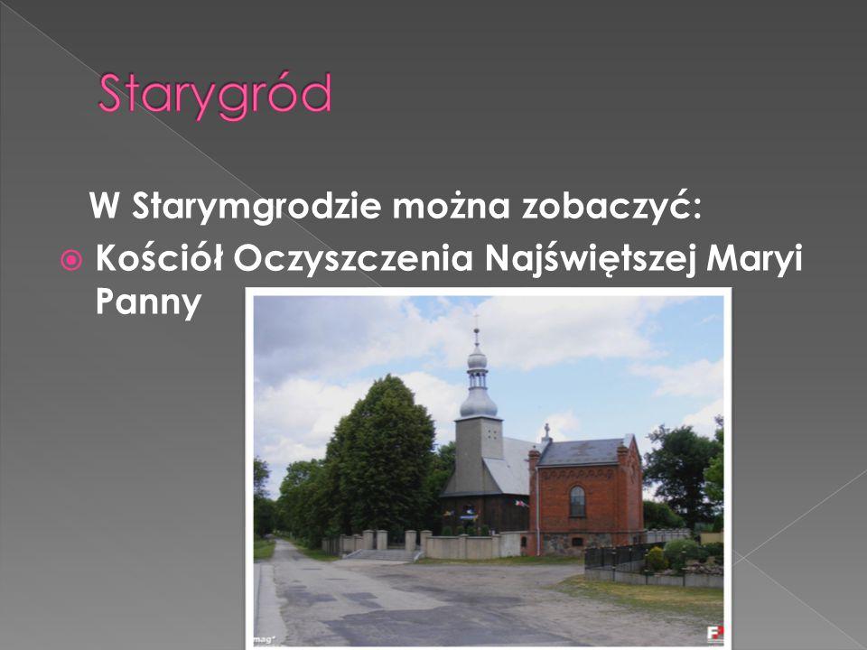 W Starymgrodzie można zobaczyć:  Kościół Oczyszczenia Najświętszej Maryi Panny