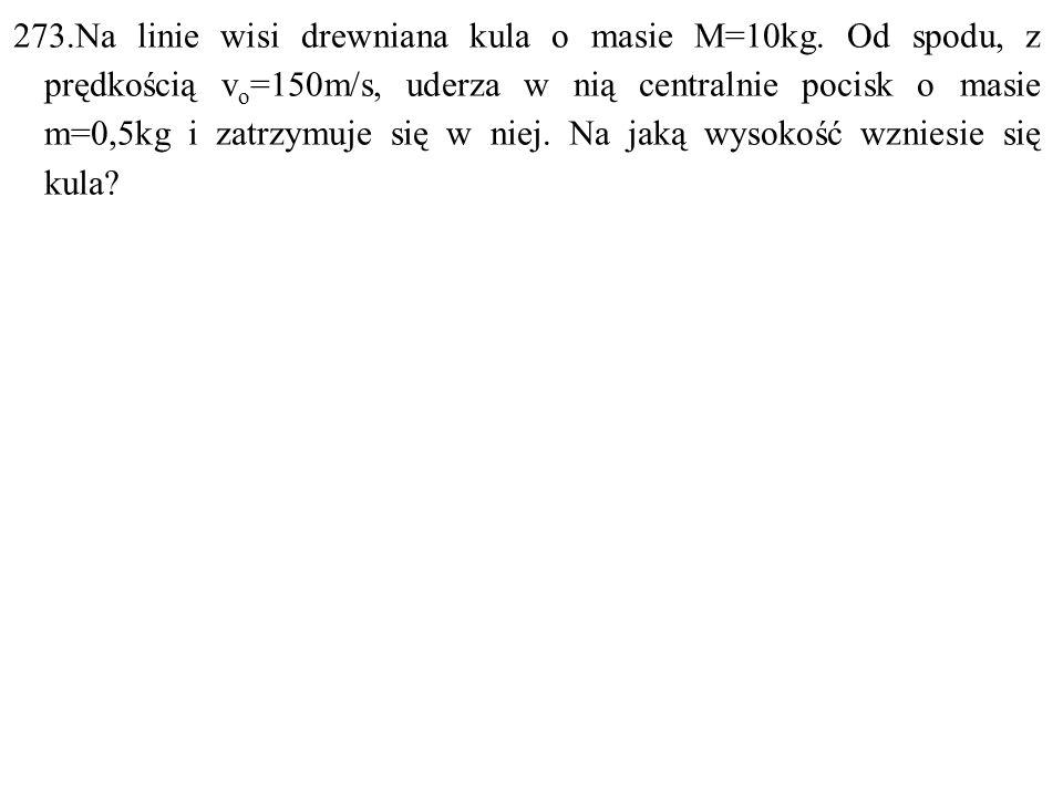 Dane: M=10kg, v=150m/s, m=0,5kg. Szukane: h=? F:
