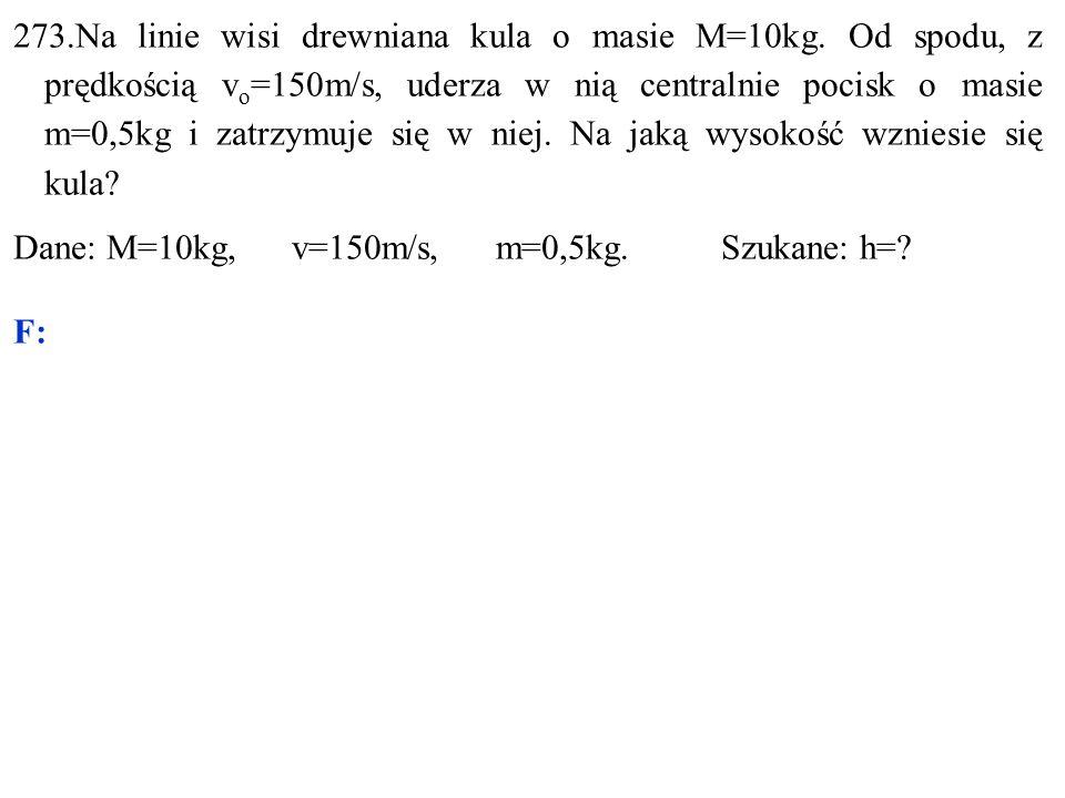 Dane: M=10kg, v=150m/s, m=0,5kg. Szukane: h= F: