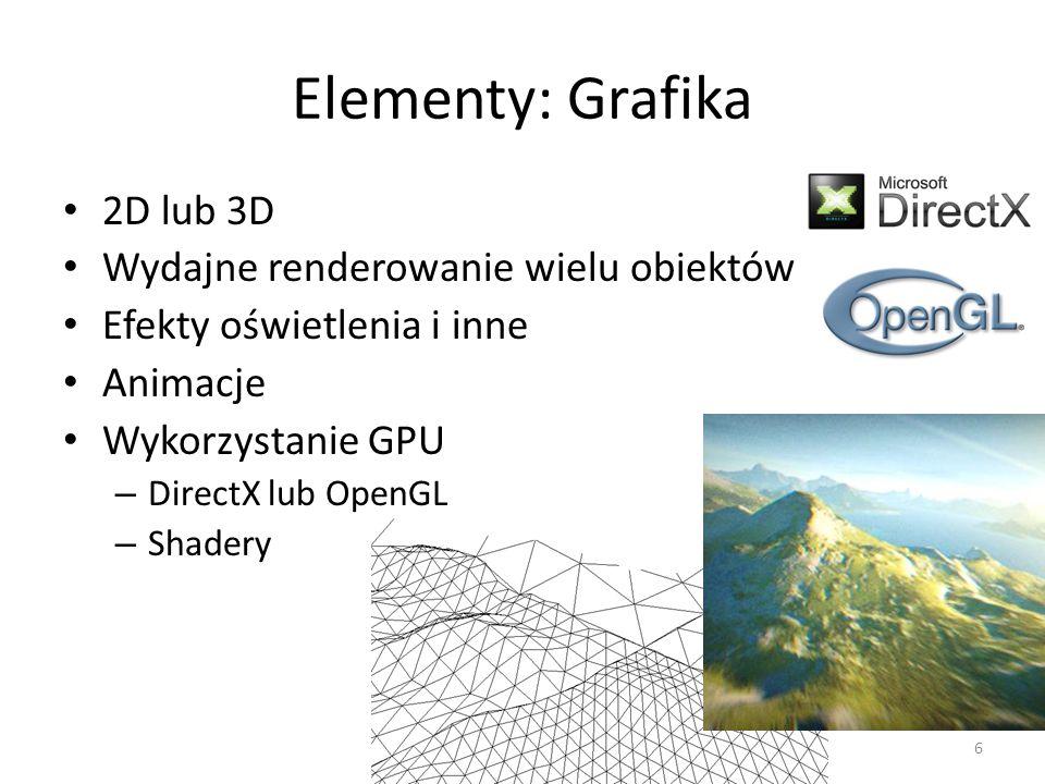Elementy: Grafika 2D lub 3D Wydajne renderowanie wielu obiektów Efekty oświetlenia i inne Animacje Wykorzystanie GPU – DirectX lub OpenGL – Shadery 6