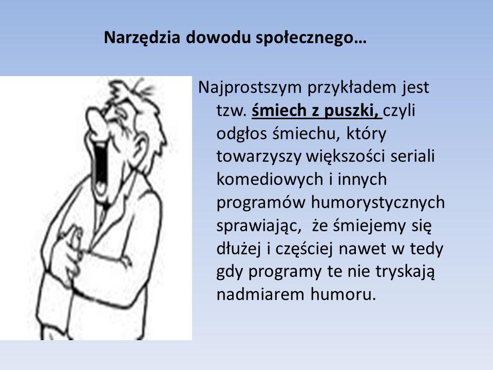 Narzędzia dowodu społecznego… Najprostszym przykładem jest tzw. śmiech z puszki, czyli odgłos śmiechu, który towarzyszy większości seriali komediowych