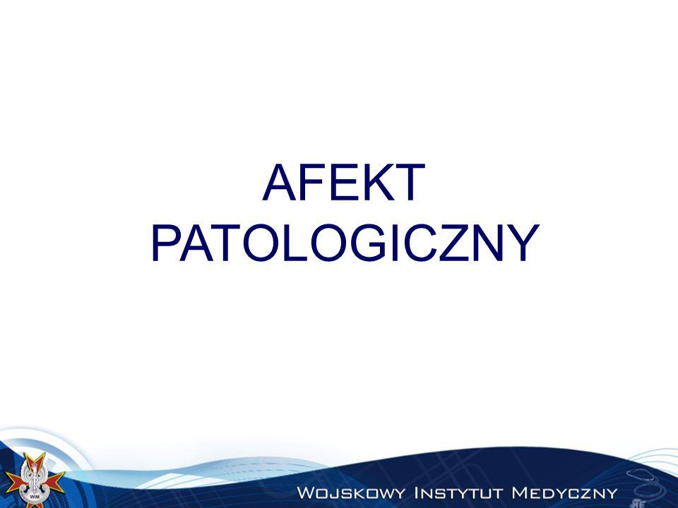 Afekt patologiczny - objawy  epizod psychotyczny o nagłym początku i cechach stanu pomrocznego,  występuje jako reakcja na bodziec sytuacyjny, jakim może być np.