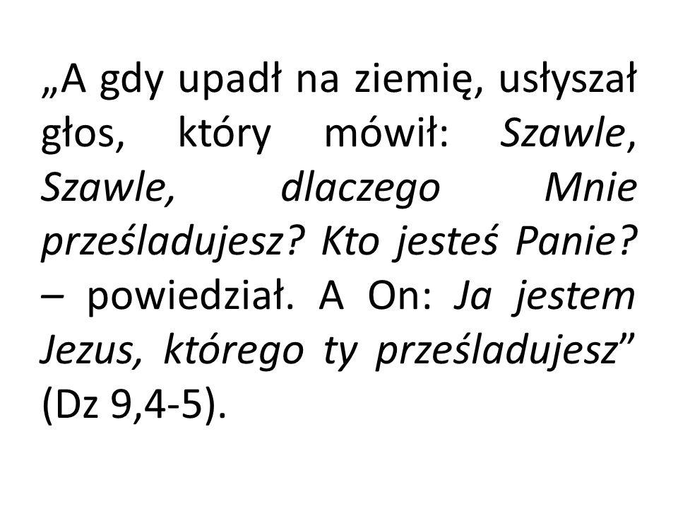 """""""A gdy upadł na ziemię, usłyszał głos, który mówił: Szawle, Szawle, dlaczego Mnie prześladujesz."""