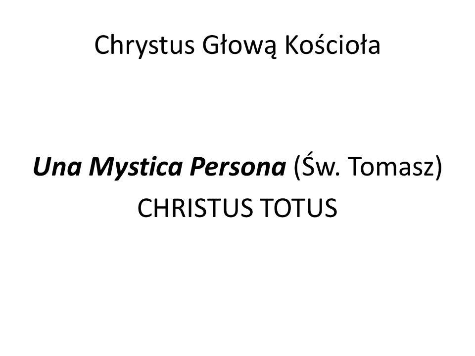 Chrystus Głową Kościoła Una Mystica Persona (Św. Tomasz) CHRISTUS TOTUS