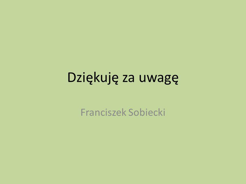 Dziękuję za uwagę Franciszek Sobiecki