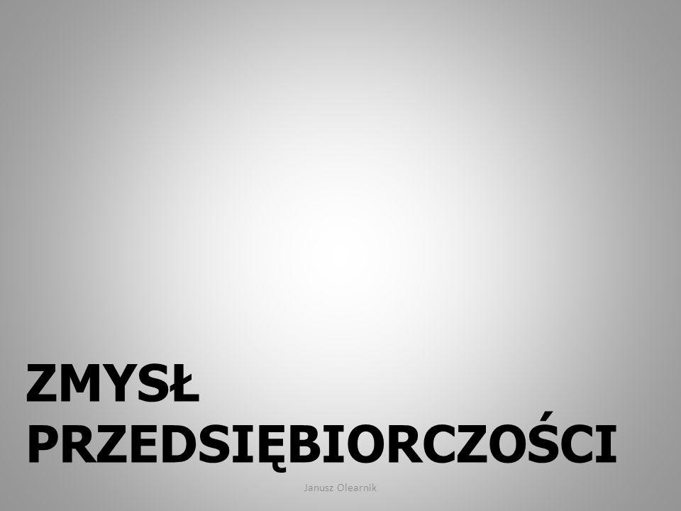 ZMYSŁ PRZEDSIĘBIORCZOŚCI Janusz Olearnik