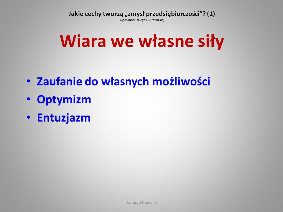 """Jakie cechy tworzą """"zmysł przedsiębiorczości""""? (1) wg M.Bratnickiego i T.Kraśnickiej Wiara we własne siły Zaufanie do własnych możliwości Optymizm Ent"""