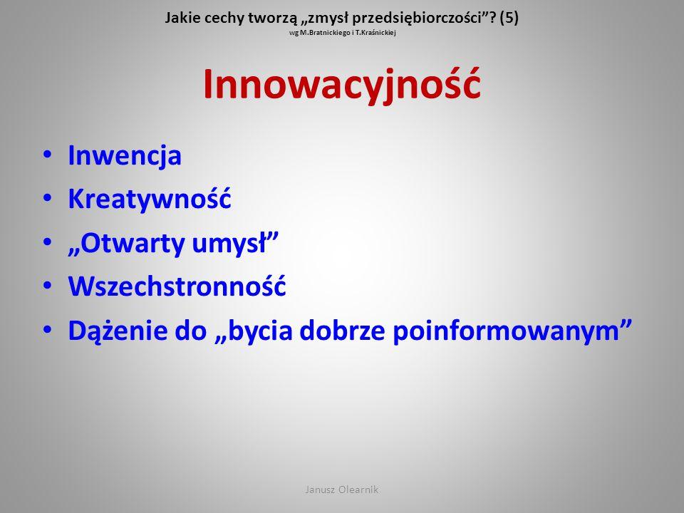 """Jakie cechy tworzą """"zmysł przedsiębiorczości""""? (5) wg M.Bratnickiego i T.Kraśnickiej Innowacyjność Inwencja Kreatywność """"Otwarty umysł"""" Wszechstronnoś"""