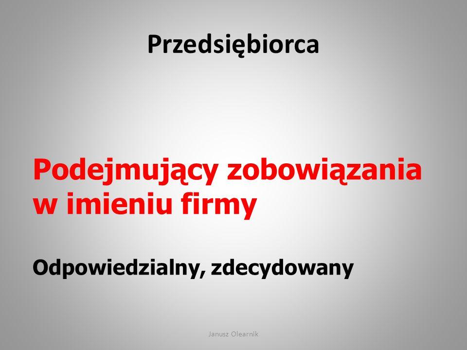 Przedsiębiorca Podejmujący zobowiązania w imieniu firmy Odpowiedzialny, zdecydowany Janusz Olearnik