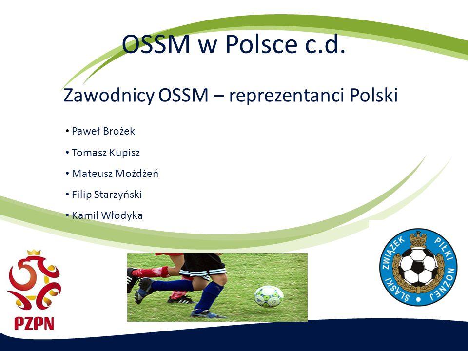 OSSM w Polsce c.d. Zawodnicy OSSM – reprezentanci Polski Paweł Brożek Tomasz Kupisz Mateusz Możdżeń Filip Starzyński Kamil Włodyka