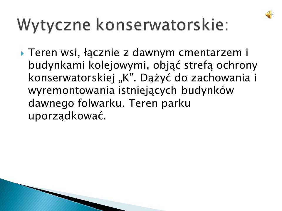 """ Teren wsi, łącznie z dawnym cmentarzem i budynkami kolejowymi, objąć strefą ochrony konserwatorskiej """"K"""". Dążyć do zachowania i wyremontowania istni"""