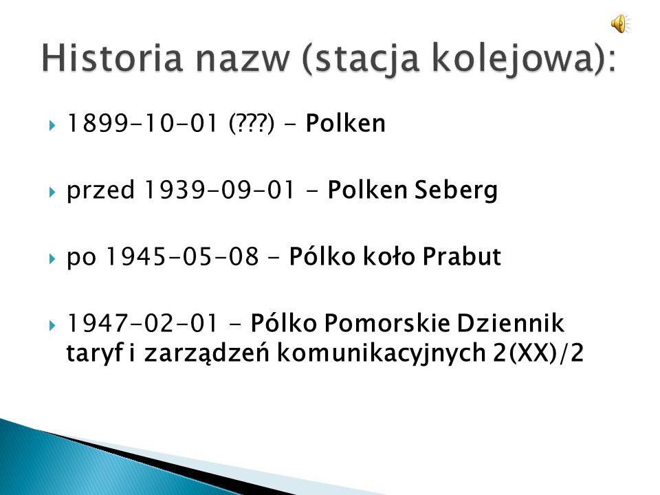  1899-10-01 (???) - Polken  przed 1939-09-01 - Polken Seberg  po 1945-05-08 - Pólko koło Prabut  1947-02-01 - Pólko Pomorskie Dziennik taryf i zar
