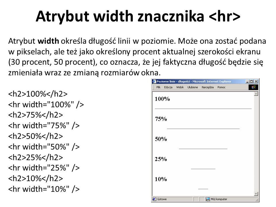 Atrybut width znacznika Atrybut width określa długość linii w poziomie.