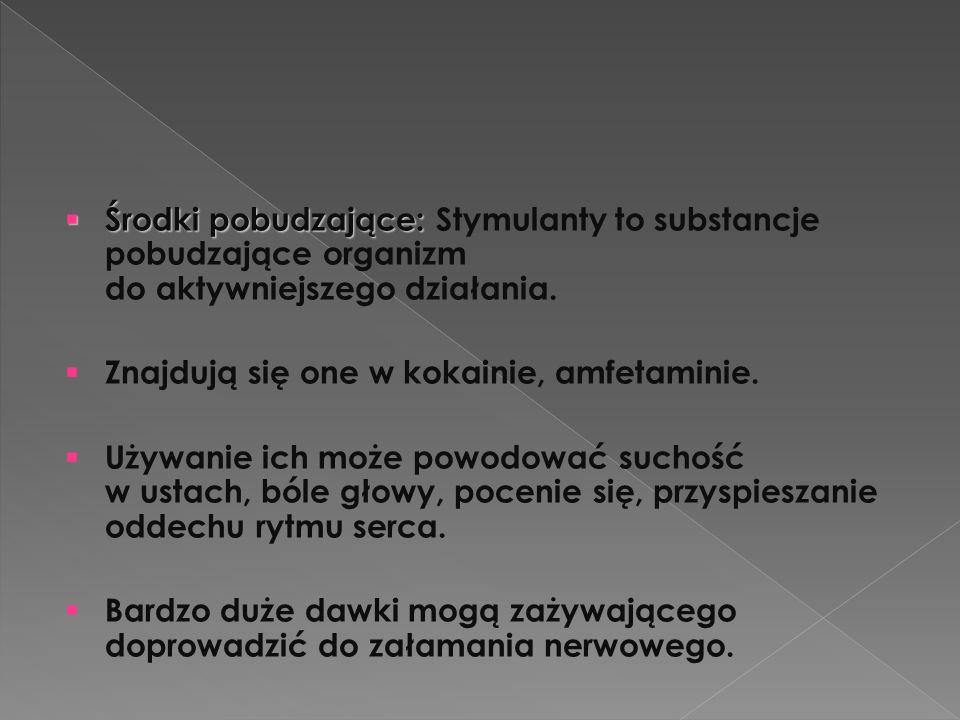  Środki pobudzające:  Środki pobudzające: Stymulanty to substancje pobudzające organizm do aktywniejszego działania.  Znajdują się one w kokainie,