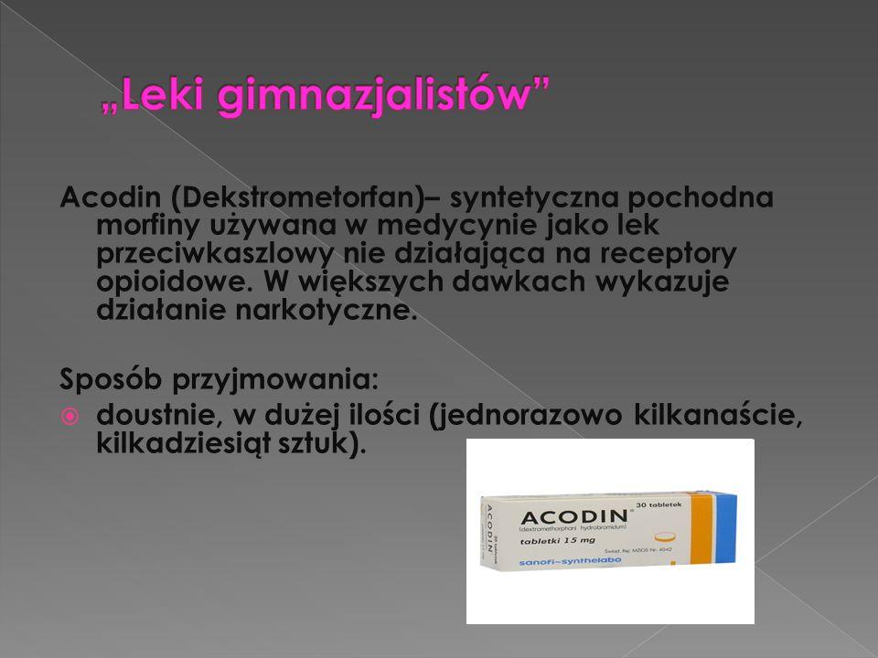 Acodin (Dekstrometorfan)– syntetyczna pochodna morfiny używana w medycynie jako lek przeciwkaszlowy nie działająca na receptory opioidowe. W większych