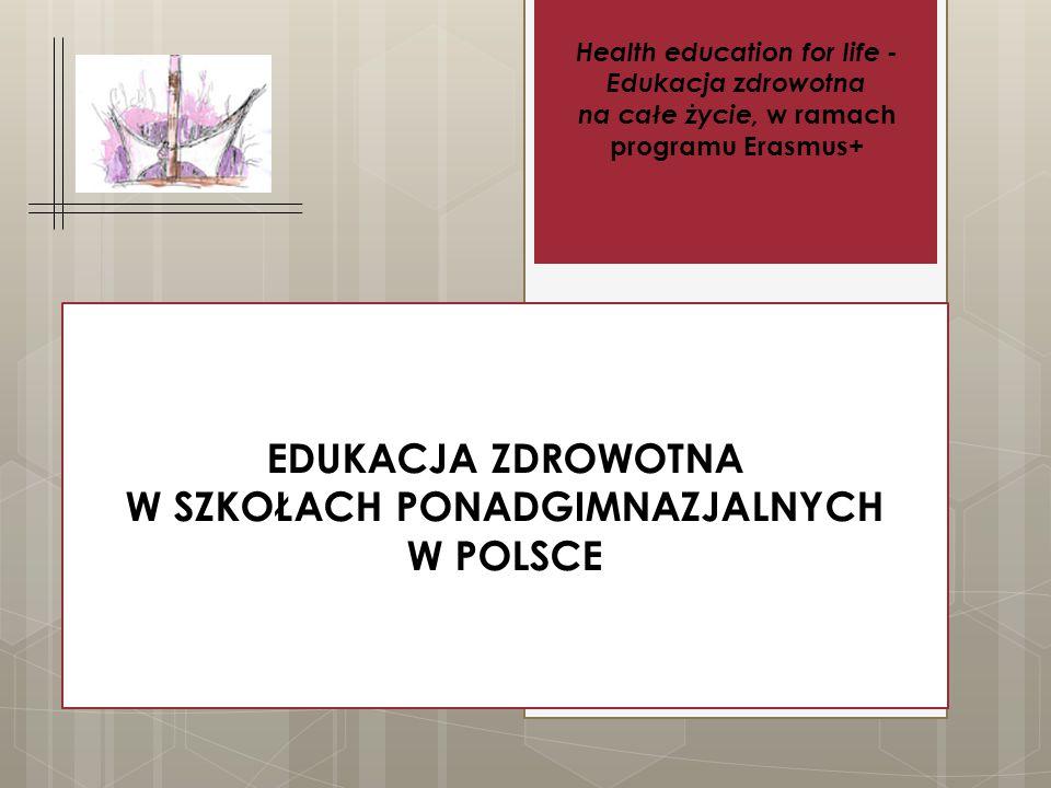 EDUKACJA ZDROWOTNA W SZKOŁACH PONADGIMNAZJALNYCH W POLSCE Health education for life - Edukacja zdrowotna na całe życie, w ramach programu Erasmus+