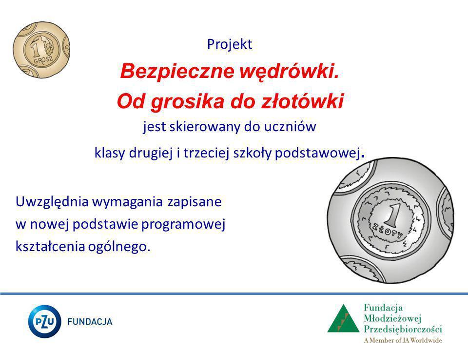 Informacje szczegółowe o projekcie na stronie Fundacji Młodzieżowej Przedsiębiorczości www.junior.org.pl w zakładce: Projekty dla szkół- Od grosika do złotówki.
