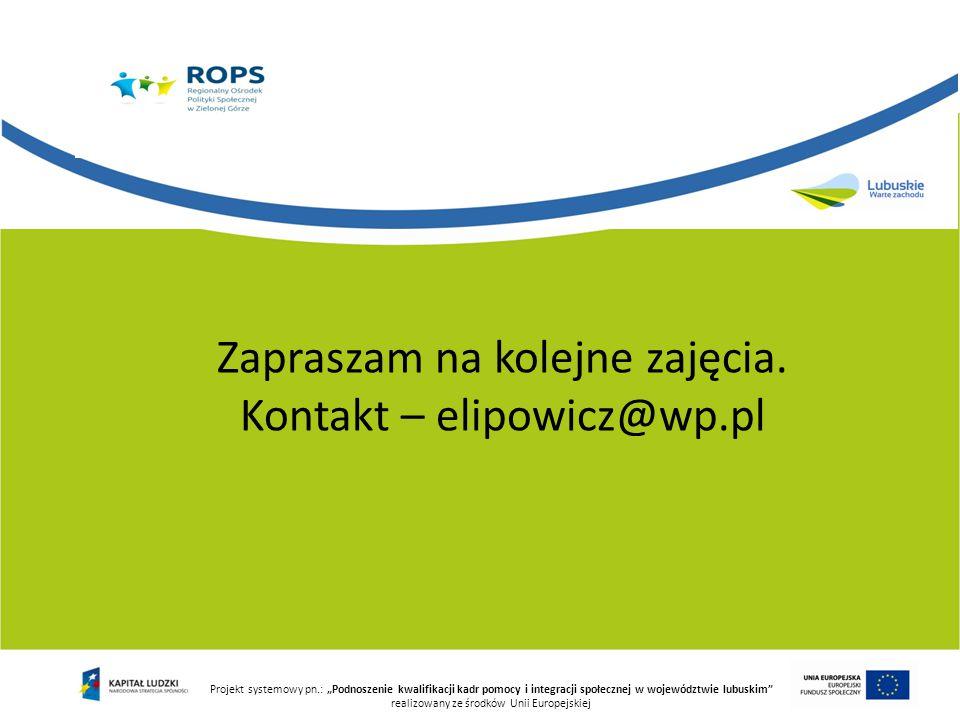 """Projekt systemowy pn.: """"Podnoszenie kwalifikacji kadr pomocy i integracji społecznej w województwie lubuskim realizowany ze środków Unii Europejskiej Zapraszam na kolejne zajęcia."""