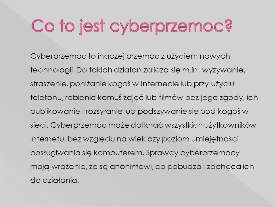 Cyberprzemoc to inaczej przemoc z użyciem nowych technologii. Do takich działań zalicza się m.in. wyzywanie, straszenie, poniżanie kogoś w Internecie