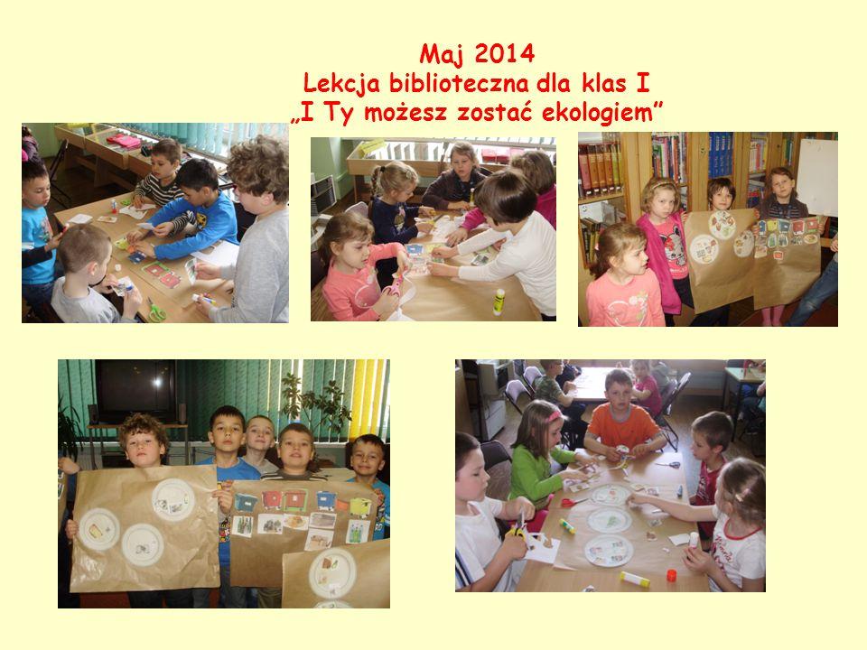 """Maj 2014 Lekcja biblioteczna dla klas I """"I Ty możesz zostać ekologiem"""""""