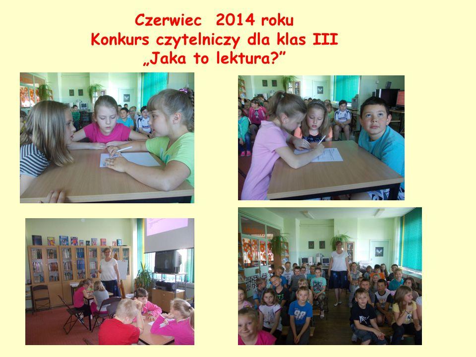 """Czerwiec 2014 roku Konkurs czytelniczy dla klas III """"Jaka to lektura?"""""""