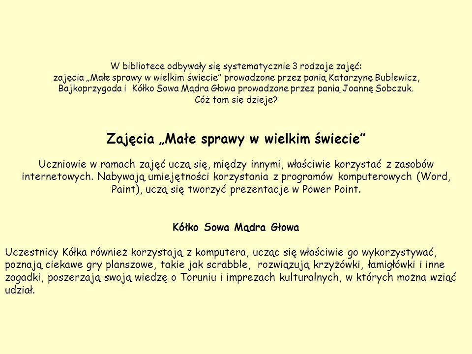 """W bibliotece odbywały się systematycznie 3 rodzaje zajęć: zajęcia """"Małe sprawy w wielkim świecie"""" prowadzone przez panią Katarzynę Bublewicz, Bajkoprz"""