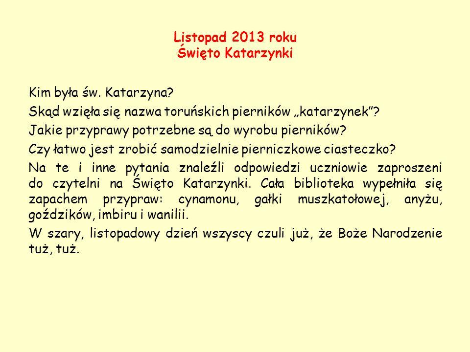 """Listopad 2013 roku Święto Katarzynki Kim była św. Katarzyna? Skąd wzięła się nazwa toruńskich pierników """"katarzynek""""? Jakie przyprawy potrzebne są do"""