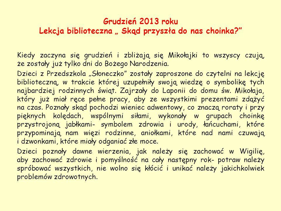 """Grudzień 2013 roku Lekcja biblioteczna """" Skąd przyszła do nas choinka?"""" Kiedy zaczyna się grudzień i zbliżają się Mikołajki to wszyscy czują, że zosta"""