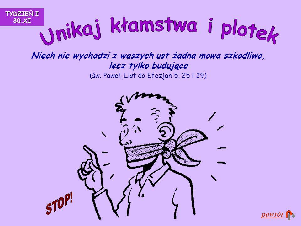 Niech nie wychodzi z waszych ust żadna mowa szkodliwa, lecz tylko budująca (św. Paweł, List do Efezjan 5, 25 i 29) powrót TYDZIEŃ I 30.XI