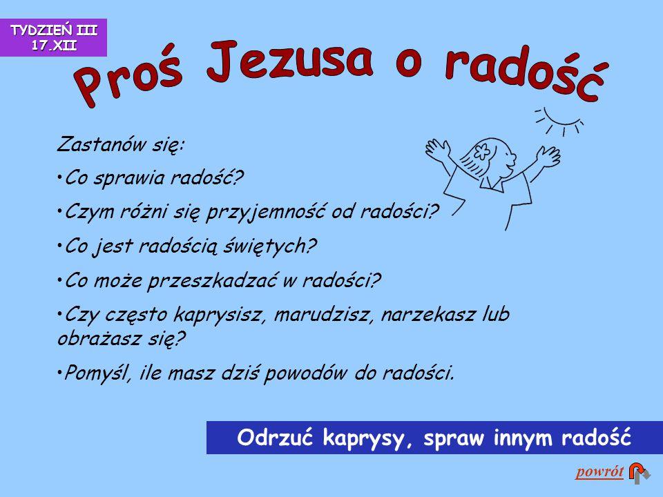 Zastanów się: Co sprawia radość? Czym różni się przyjemność od radości? Co jest radością świętych? Co może przeszkadzać w radości? Czy często kaprysis
