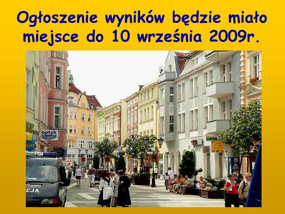 Ogłoszenie wyników będzie miało miejsce do 10 września 2009r.