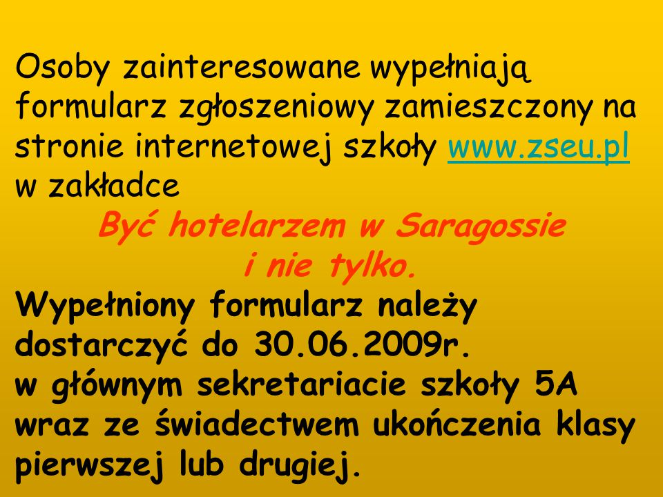 Osoby zainteresowane wypełniają formularz zgłoszeniowy zamieszczony na stronie internetowej szkoły www.zseu.plwww.zseu.pl w zakładce Być hotelarzem w