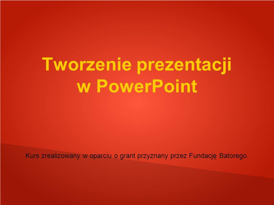 Tworzenie prezentacji w PowerPoint Kurs zrealizowany w oparciu o grant przyznany przez Fundację Batorego.