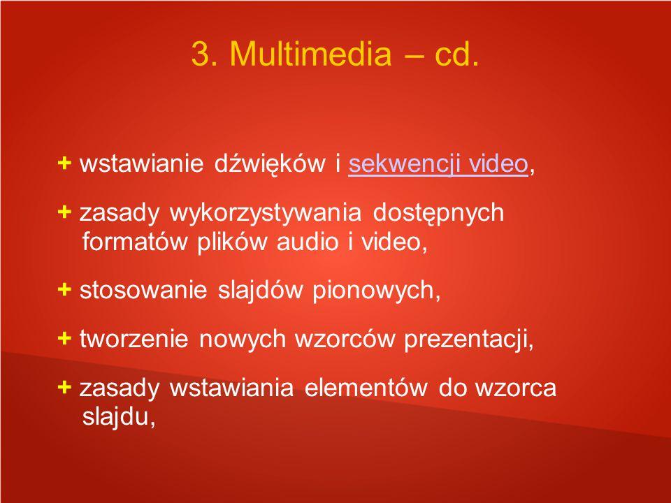 + wstawianie dźwięków i sekwencji video,sekwencji video + zasady wykorzystywania dostępnych formatów plików audio i video, + stosowanie slajdów pionowych, + tworzenie nowych wzorców prezentacji, + zasady wstawiania elementów do wzorca slajdu, 3.
