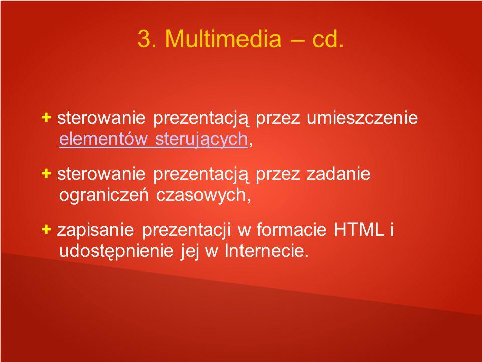 + sterowanie prezentacją przez umieszczenie elementów sterujących, elementów sterujących + sterowanie prezentacją przez zadanie ograniczeń czasowych, + zapisanie prezentacji w formacie HTML i udostępnienie jej w Internecie.